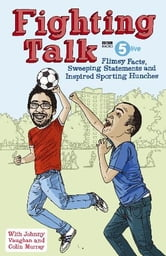 Fighting Talk - Flimsy Facts, Sweeping Statements and Inspired Sporting Hunches ebook by Colin Murray,Christian O'connell,Johnny Vaughn