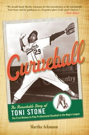 Curveball - The Remarkable Story of Toni Stone the First Woman to Play Professional Baseball in the Negro League ebook by Martha Ackmann