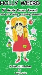 "Holly Weird - 5th Grade Drama Tween! (Book 2: ""A Wooly, Anti-Bully Christmas"") ebook by Tony Jerris"