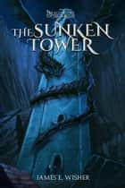 The Sunken Tower ebook by James E. Wisher