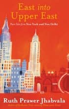 East Into Upper East ebook by Ruth Prawer Jhabvala