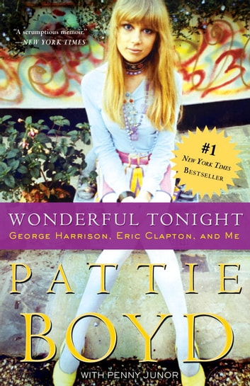 Wonderful Tonight - George Harrison, Eric Clapton, and Me ebook by Pattie Boyd,Penny Junor