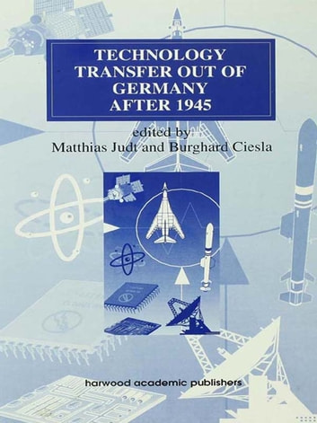 Technology Transfer out of Germany after 1945 ebook by Burghard Ciesla,Matthias Judt