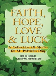 Faith, Hope, Love & Luck ebook by The Editors Of True Story and True Confessions