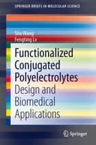 Functionalized Conjugated Polyelectrolytes - Design and Biomedical Applications ebook by Shu Wang, Fengting Lv