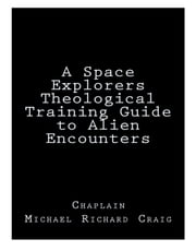 A Space Explorers Theological Training Guide to Alien Encounters ebook by Michael Craig