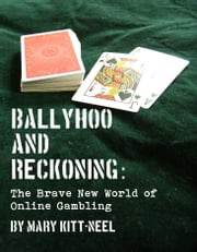 Ballyhoo and Reckoning: The Brave New World of Online Gambling ebook by Mary Kitt-Neel