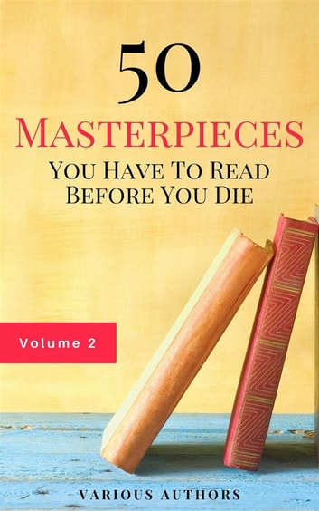 50 Masterpieces you have to read before you die vol: 2 (Guardian™ Classics) ebook by Lewis Carroll,Mark Twain,Jules Verne,Oscar Wilde,Arthur Conan Doyle,Louisa May Alcott,Jane Austen,G. K. Chesterton,Wilkie Collins,Charles Dickens,Fyodor Dostoyevsky,Alexandre Dumas,F. Scott Fitzgerald,E. M Forster,Thomas Hardy,Hermann Hesse,James Joyce,Jack London,H.P. Lovecraft,Lucy Maud Montgomery,Edgar Allan Poe,Marcel Proust,William Shakespeare,Robert Louis Stevenson,H. G. Wells,Virginia Woolf,Rudyard Kipling,D. H. Lawrence,Thomas Mann,William Somerset Maugham,Herman Melville,George Sand,Mary Shelley,Walter Scott,Leo Tolstoy,Bram Stoker