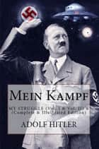 Mein Kampf: My Struggle - (Vol. I & Vol. II) - (Complete & Illustrated Edition) ebook by Adolf Hitler, James Murphy