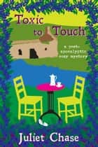 Toxic to Touch - A Post-Apocalyptic Cozy Mystery ebook by Juliet Chase