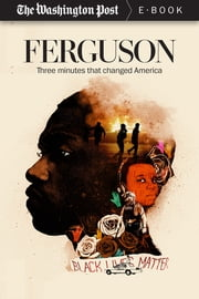 Ferguson - Three Minutes that Changed America ebook by The Washington Post,Wesley Lowery