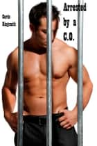 Arrested by a C.O. ebook by Curtis Kingsmith