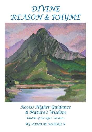 Divine Reason & Rhyme - Access Higher Guidance and Nature's Wisdom ebook by Cynthia Sundae Merrick