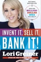 Invent It, Sell It, Bank It! ebook by Lori Greiner