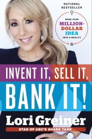 Invent It, Sell It, Bank It! - Make Your Million-Dollar Idea into a Reality ebook by Lori Greiner
