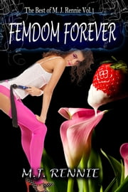 "FEMDOM FOREVER: The Best Erotica of M. J. Rennie - The Sizzler Editions ""Best of"" Library #1 ebook by M. J. Rennie"