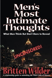 Men's Most Intimate Thoughts - What Men Think But Don't Dare to Reveal ebook by Brittian III Wilder,Owen B. Bailey,Imar