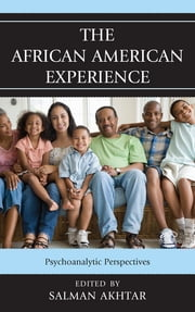 The African American Experience - Psychoanalytic Perspectives ebook by Salman Akhtar, Salman Akhtar, Jan Wright,...