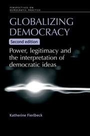 Globalizing democracy - Power, legitimacy and the interpretation of democratic ideas ebook by Katherine Fierlbeck