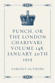 Punch, or the London Charivari, Volume 148, January 20th 1915 ebook by Various Authors