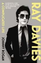 Ray Davies - A Complicated Life ebook by Johnny Rogan