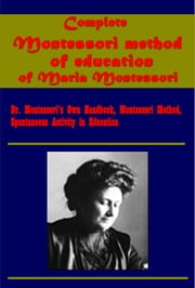 Complete Montessori method of education (Illustrated) ebook by Maria Montessori