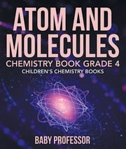 Atom and Molecules - Chemistry Book Grade 4 | Children's Chemistry Books ebook by Baby Professor