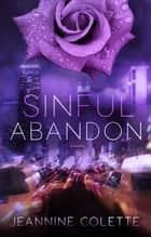 Sinful Abandon ebook by Jeannine Colette