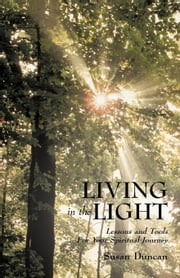 Living in the Light: Lessons and Tools For Your Spiritual Journey ebook by Duncan, Susan