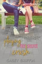 Playing Her Secret Crush ebook by