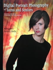 Digital Portrait Photography of Teens and Seniors - Shooting and Selling Techniques for Photographers ebook by Patrick Rice