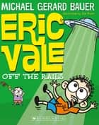 Eric Vale: Off the Rails ebook by Michael Gerard Bauer