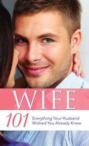 Wife 101: Everything Your Husband Wished You Already Knew ebook by Pneuma Life