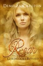 Roar - Goldilocks Retold ebook by Demelza Carlton