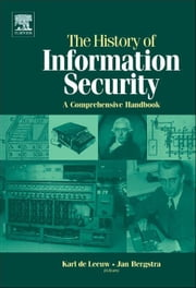 The History of Information Security: A Comprehensive Handbook ebook by Leeuw, Karl De