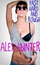 Hard, Fast, And Rough ebook by Alex Hunter