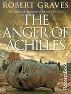 The Anger of Achilles - Homer's Iliad ebook by Robert Graves
