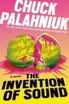 The Invention of Sound ebook by Chuck Palahniuk