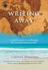 Writing Away - A Creative Guide to Awakening the Journal-Writing Traveler ebook by Lavinia Spalding
