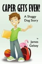 Caper Gets Even ebook by James Gelsey