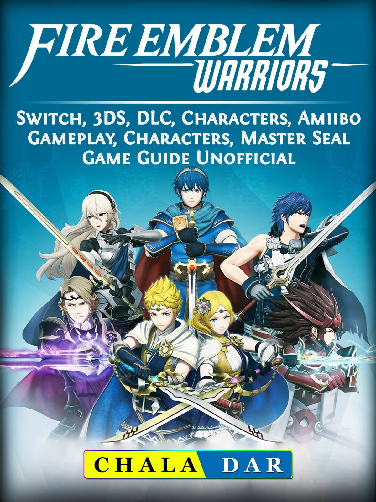 Fire Emblem Warriors, Switch, 3DS, DLC, Characters, Amiibo, Gameplay,  Characters, Master Seal, Game Guide Unofficial ebooks by Chala Dar -  Rakuten