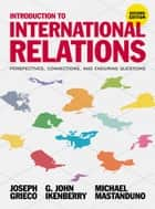 Introduction to International Relations - Perspectives, Connections, and Enduring Questions ebook by Joseph Grieco, G. John Ikenberry, Michael Mastanduno