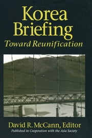 Korea Briefing - Toward Reunification ebook by Kongdan Oh,Ralph C. Hassig