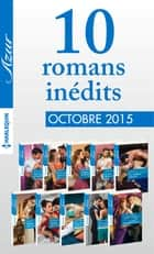 10 romans inédits Azur (nº3635 à 3644-Octobre 2015) ebook by Collectif