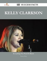 Kelly Clarkson 145 Success Facts - Everything you need to know about Kelly Clarkson ebook by Thomas Mckay