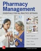 Pharmacy Management: Essentials for All Practice Settings: Fourth Edition ebook by Greg Alston, David P. Zgarrick, Shane P. Desselle