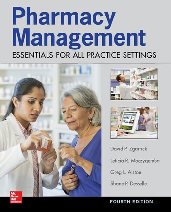 Pharmacy Management: Essentials for All Practice Settings: Fourth Edition ebook by Greg Alston,Shane P Desselle,David P. Zgarrick