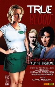 True Blood volume 1: Adesso tutti insieme (Collection) ebook by David Tischman, Tischman David, Ball Alan,...