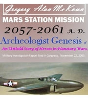 Mars Station Mission. 2057-2061 AD. Archeologist Genesis. - Mars Station Mission., #1 ebook by Gregory Alan McKown