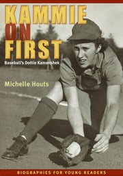 Kammie on First - Baseball's Dottie Kamenshek ebook by Michelle Houts